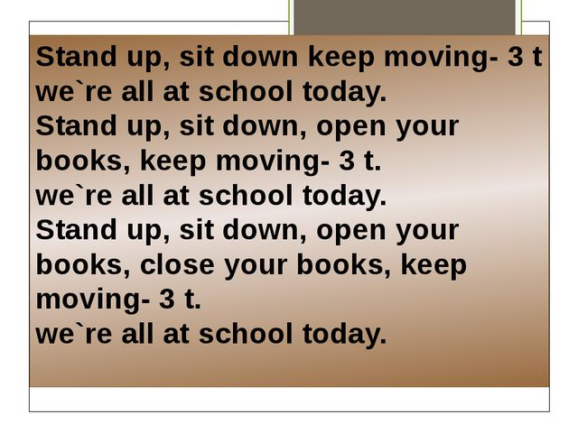 Stand up, sit down keep moving- 3 t we`re all at school today. Stand up, sit...