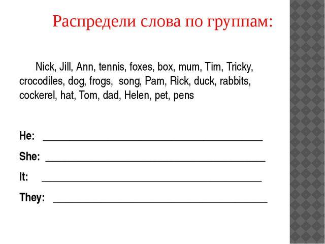 Nick, Jill, Ann, tennis, foxes, box, mum, Tim, Tricky, crocodiles, dog, frog...