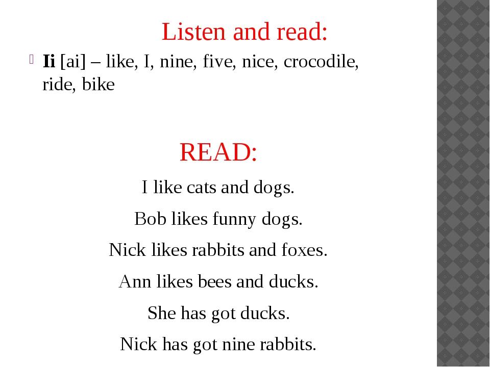 Ii [ai] – like, I, nine, five, nice, crocodile,  ride, bike READ: I like cat...