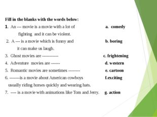 Fill in the blanks with the words below: 1. An --- movie is a movie with a lo