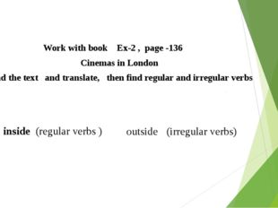 Work with book Ex-2 , page -136 Cinemas in London Read the text and translat