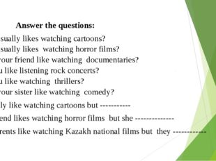 Answer the questions: Who usually likes watching cartoons? Who usually likes