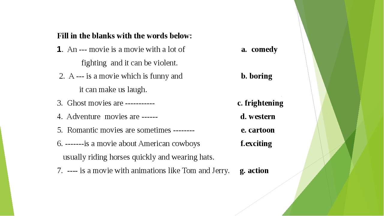 Fill in the blanks with the words below: 1. An --- movie is a movie with a lo...