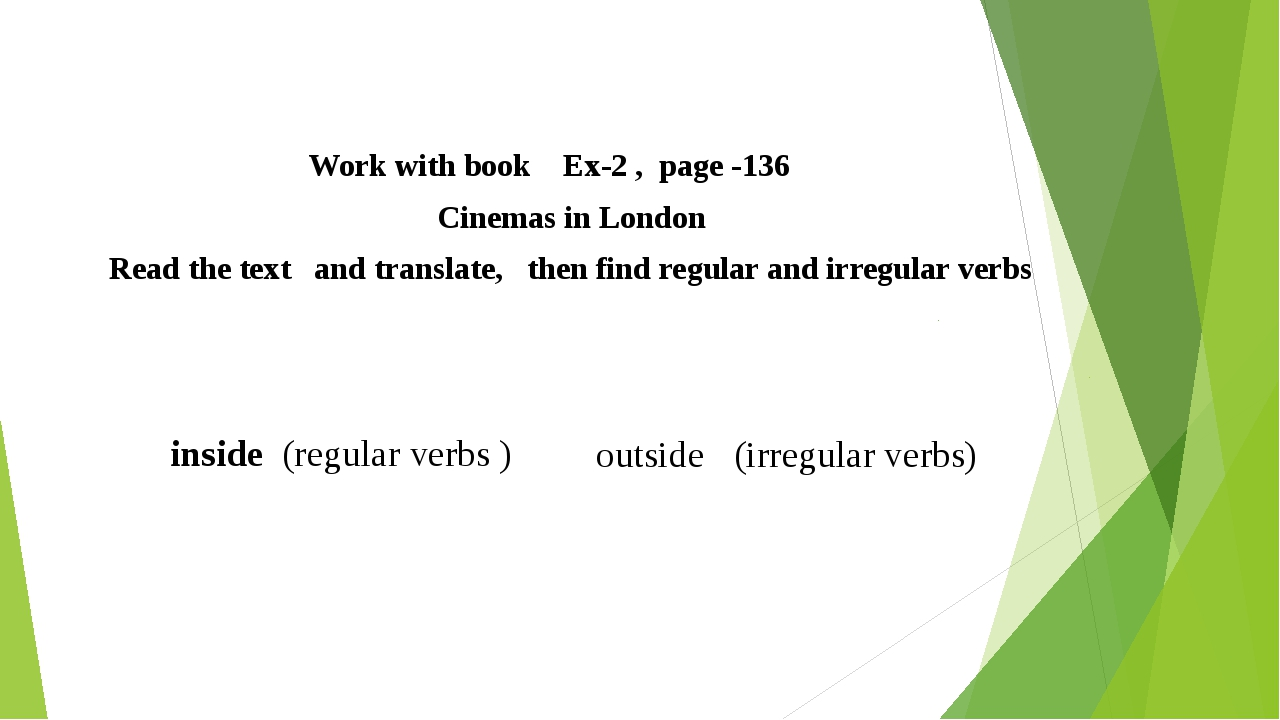 Work with book Ex-2 , page -136 Cinemas in London Read the text and translat...