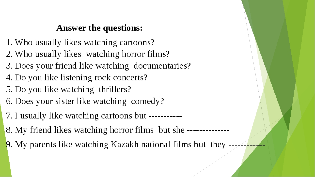 Answer the questions: Who usually likes watching cartoons? Who usually likes...