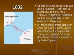 1802 Un ingénieur français raconte son idée à Napoléon. Il veut bâtir un tunn