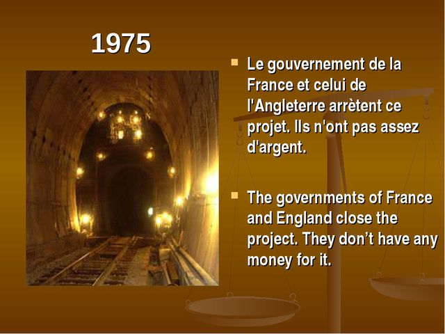 1975 Le gouvernement de la France et celui de l'Angleterre arrètent ce projet...