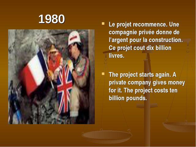 1980 Le projet recommence. Une compagnie privée donne de l'argent pour la con...