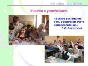 МОУ СШ №3 А. И. Шуваева «Всякое воспитание есть в конечном счете самовоспита