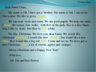 17 December Dear Santa Claus, My name is Jill. I have got a brother. His nam