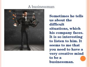 A businessman Sometimes he tells us about the difficult situations, which his