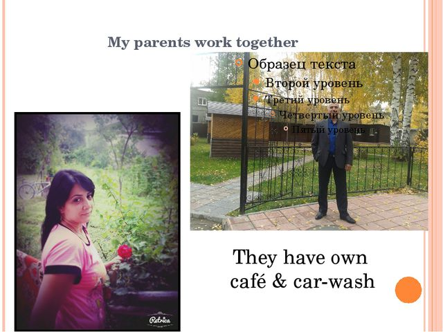 My parents work together They have own café & car-wash