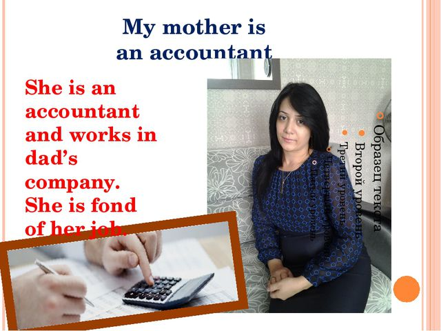 My mother is an accountant She is an accountant and works in dad's company. S...