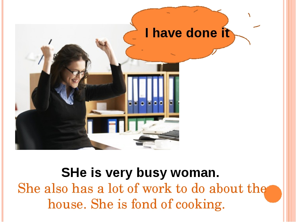 I have done it SHe is very busy woman. She also has a lot of work to do about...