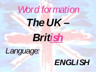 Word formation Language: ENGLISH The UK – British