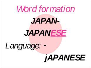 Word formation Language: jAPANESE JAPAN- JAPANESE -