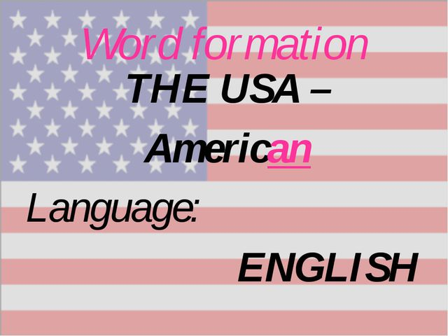 Word formation Language: ENGLISH THE USA – American