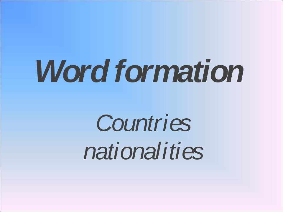 Word formation Countries nationalities