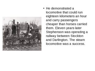 He demonstrated a locomotive that could run eighteen kilometers an hour and c