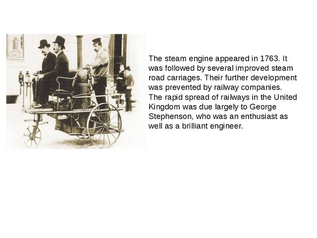 The steam engine appeared in 1763. It was followed by several improved steam...