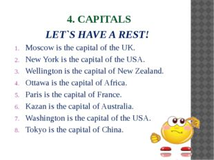 4. CAPITALS LET`S HAVE A REST! Moscow is the capital of the UK. New York is