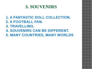 3. SOUVENIRS 1. A FANTASTIC DOLL COLLECTION. 2. A FOOTBALL FAN. 3. TRAVELLIN