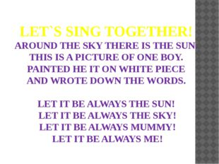 LET`S SING TOGETHER! AROUND THE SKY THERE IS THE SUN. THIS IS A PICTURE OF ON