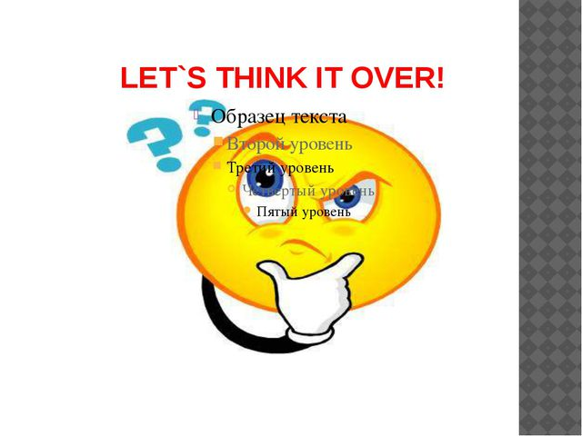 LET`S THINK IT OVER!