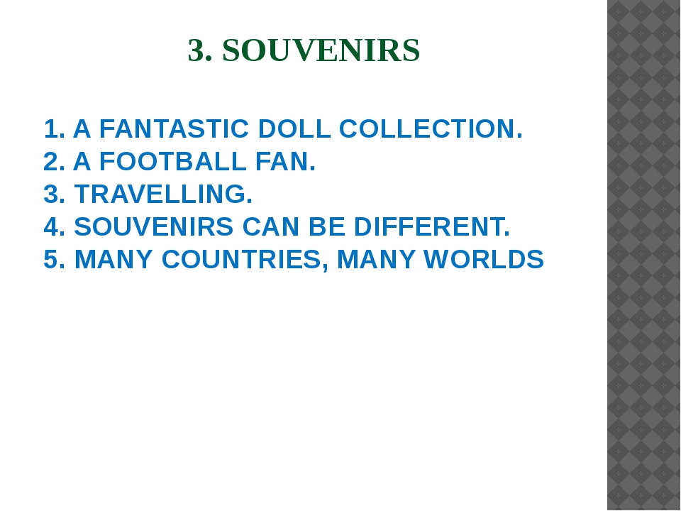3. SOUVENIRS 1. A FANTASTIC DOLL COLLECTION. 2. A FOOTBALL FAN. 3. TRAVELLIN...