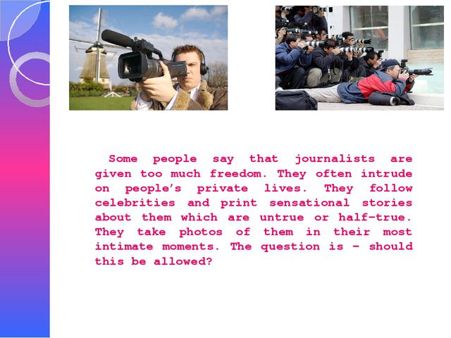 Some people say that journalists are given too much freedom. They often int...