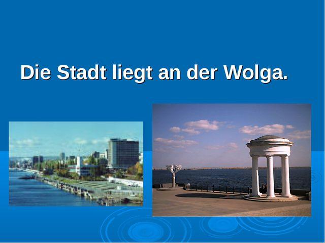 Die Stadt liegt an der Wolga.
