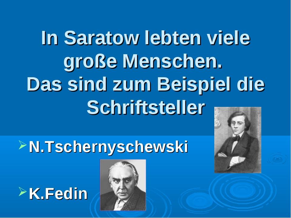 In Saratow lebten viele große Menschen. Das sind zum Beispiel die Schriftste...