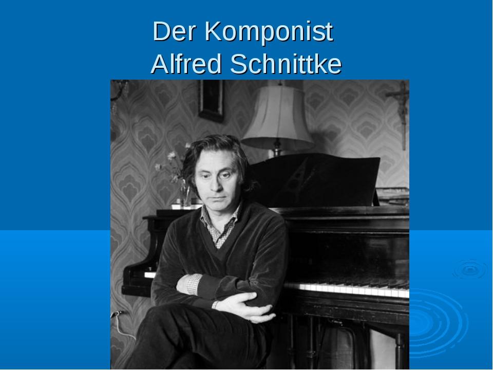 Der Komponist Alfred Schnittke