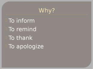 Why? To inform To remind To thank To apologize