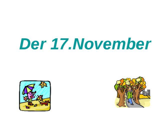Der 17.November
