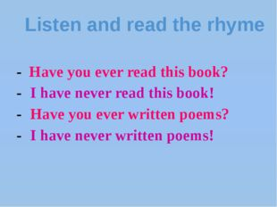 Listen and read the rhyme - Have you ever read this book? -	I have never read