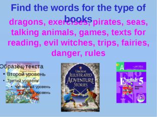 dragons, exercises, pirates, seas, talking animals, games, texts for reading,