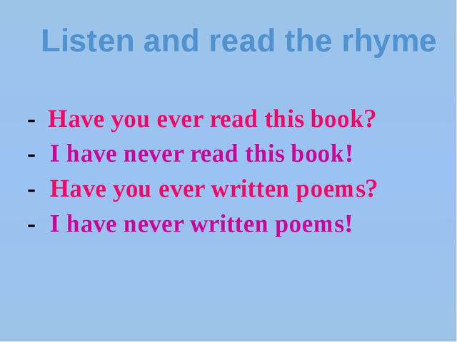 Listen and read the rhyme - Have you ever read this book? -	I have never read...