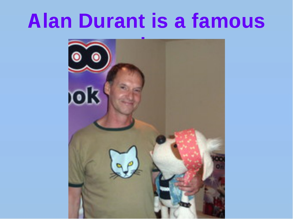 Alan Durant is a famous writer.