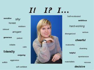 I! I? I… sensitive stubborn honest tolerant generous patient shy arrogant har