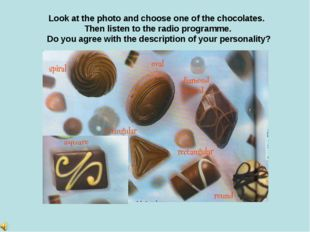 Look at the photo and choose one of the chocolates. Then listen to the radio