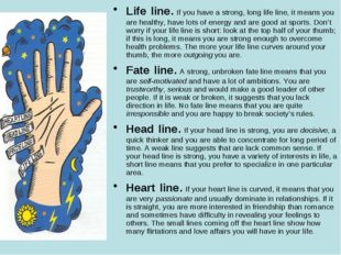 Life line. If you have a strong, long life line, it means you are healthy, h