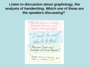 Listen to discussion about graphology, the analysis of handwriting. Which one