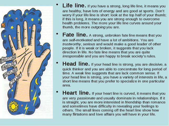 Life line. If you have a strong, long life line, it means you are healthy, h...