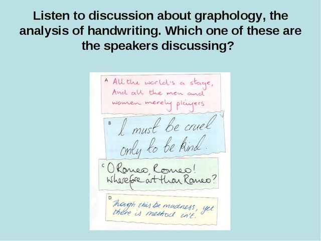 Listen to discussion about graphology, the analysis of handwriting. Which one...