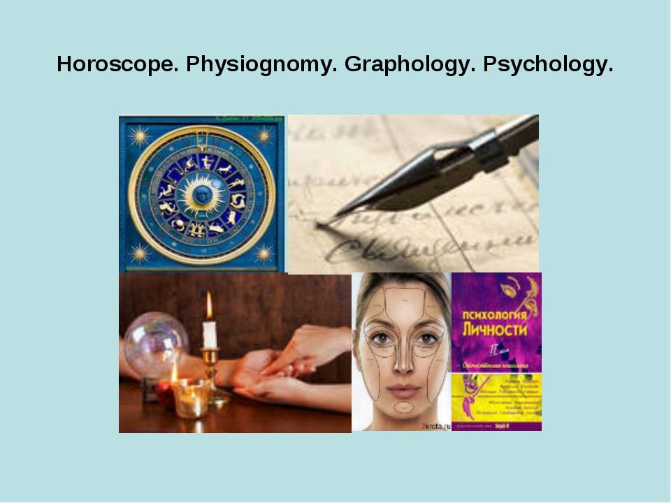 Horoscope. Physiognomy. Graphology. Psychology.