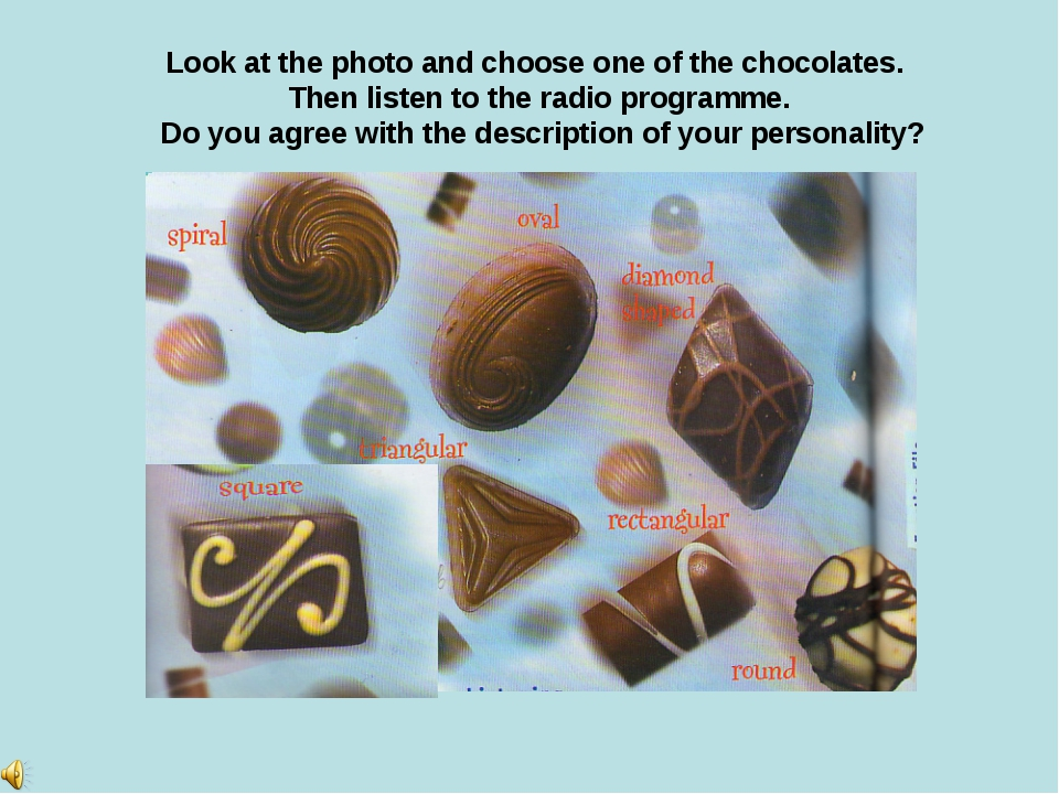 Look at the photo and choose one of the chocolates. Then listen to the radio...