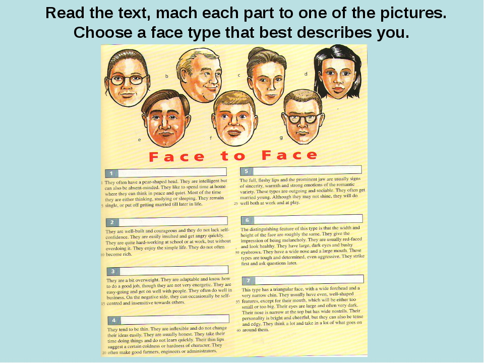 Read the text, mach each part to one of the pictures. Choose a face type that...