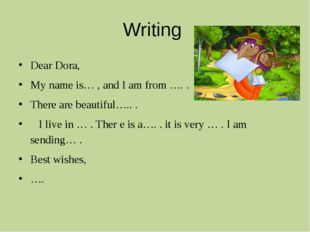 Writing Dear Dora, My name is… , and I am from …. . There are beautiful….. .