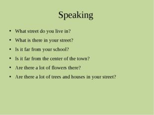 Speaking What street do you live in? What is there in your street? Is it far